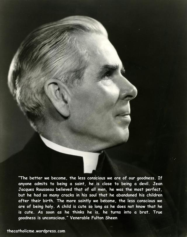 Sheen - The more saintly we become, the less conscious we are of being holy.jpg
