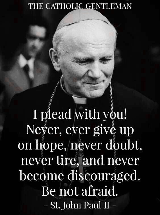 St. John Paul II - Be not afraid.jpg